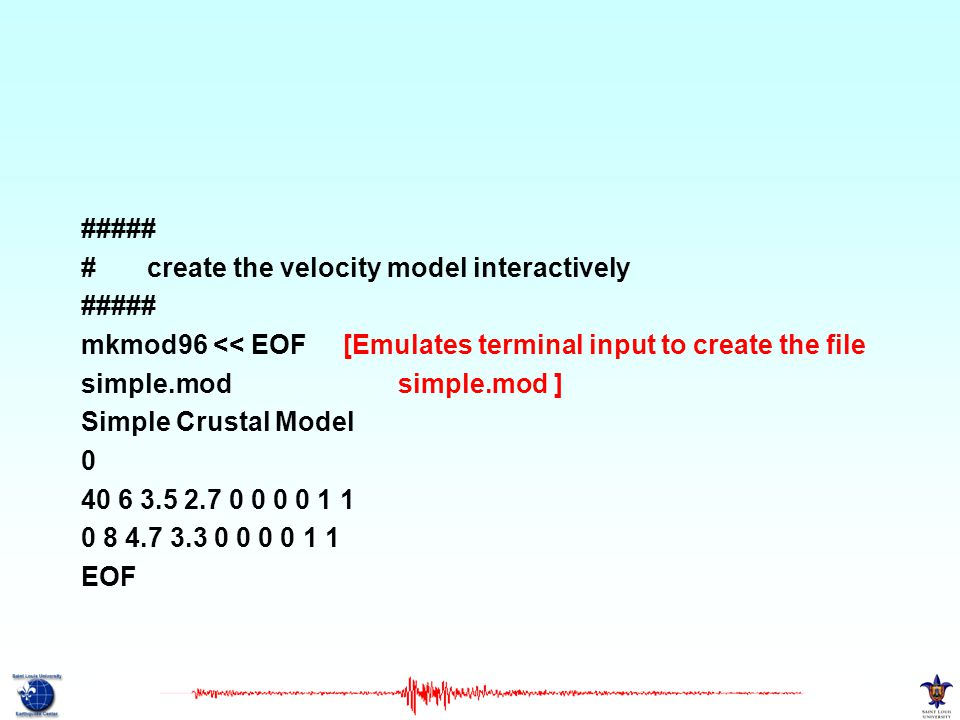 ##### # create the velocity model interactively. mkmod96 << EOF [Emulates terminal input to create the file.